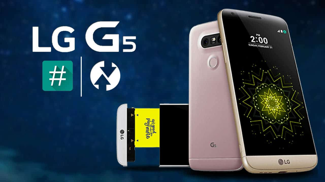 Install TWRP Recovery and Root LG G5 H850