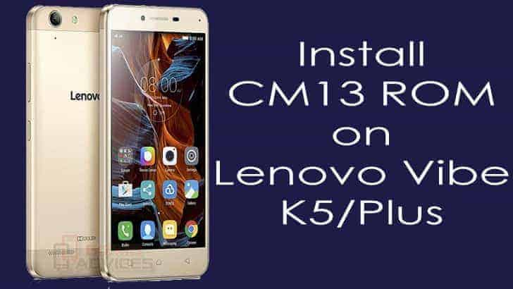 Install CM 13 ROM on Lenovo Vibe K5/ K5 Plus