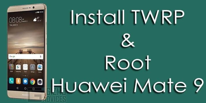 Install TWRP Recovery and Root Huawei Mate 9