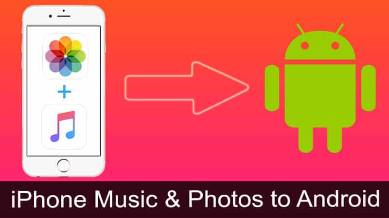 Transfer Music and Photos from iPhone to Android